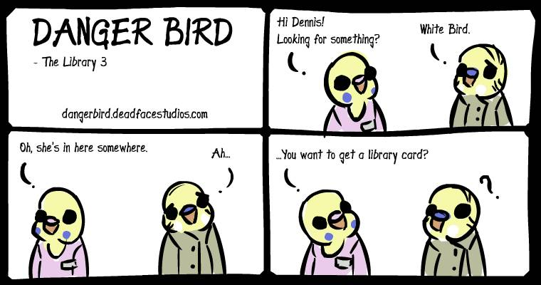 A library card, you know, while you wait for White Bird to show up.